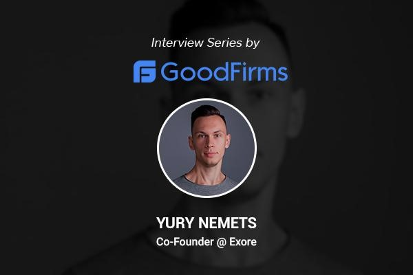 Exore's Co-Founder, Yury Nemets Aims to Double the Firm's Annual Turnover with Robust Digital Solution